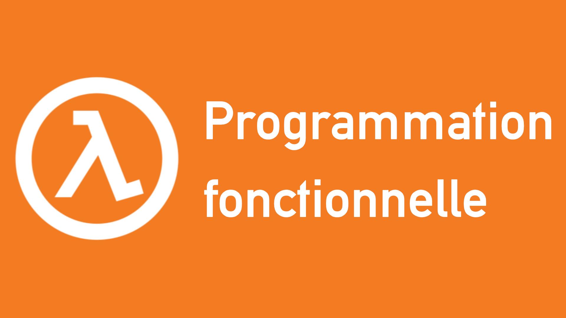 La programmation fonctionnelle démystifiée : pourquoi et comment ?